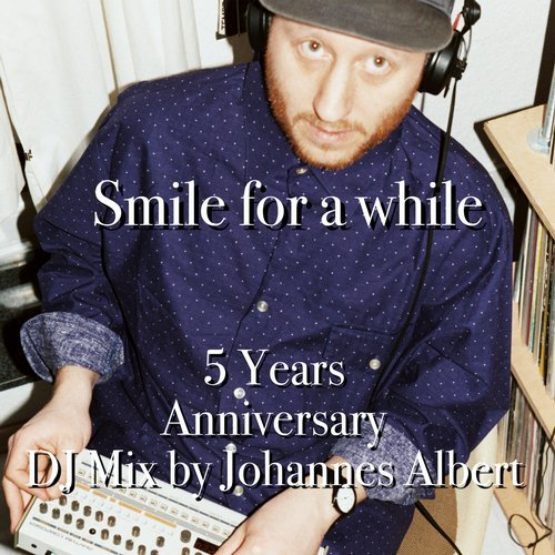 Cover for Johannes Albert - Smile For A While - 5 Years Anniversary DJ Mix - 2018